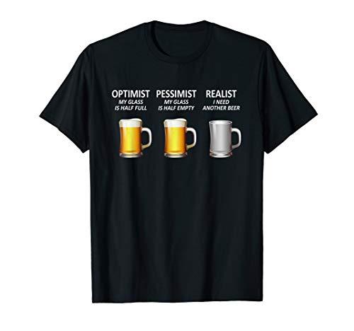Optimist - Pessimist - Realist I Need Another Beer T-Shirt