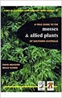 Field Guide to the Mosses and Allied Plants of Southern Australia (Flora of Australia Supplementary Series)