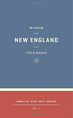 Wildsam Field Guides: New England (Wildsam Field Guides: American Road Trip)