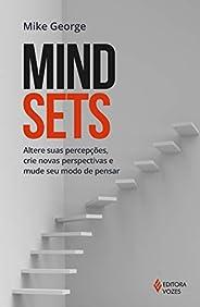 Mindsets: Altere suas percepções, crie novas perspectivas e mude seu modo de pensar