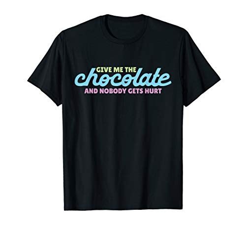Chocolates Celebration (Give Me The Chocolate Nobody Gets Hurt Funny Candy T Shirt)