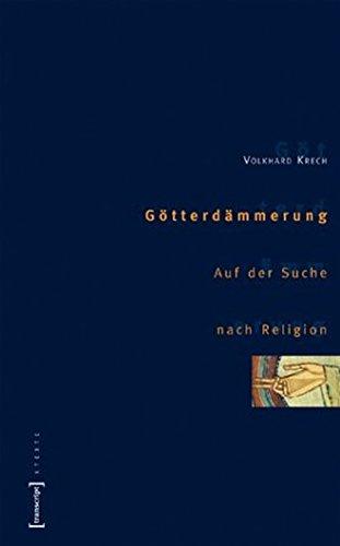 Götterdämmerung: Auf der Suche nach Religion (X-Texte zu Kultur und Gesellschaft)