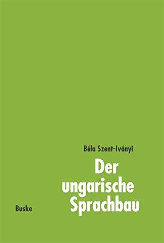 Der ungarische Sprachbau: Eine kurze Darstellung mit Erläuterungen für die Praxis