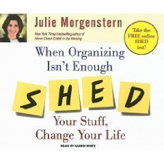 SHED Your Stuff, Change Your Life: A Four-Step Guide to Getting Unstuck [Unabridged 8-CD Set] (AUDIO CD/AUDIO BOOK) by