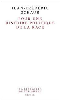 Pour une histoire politique de la race par Jean-Frédéric Schaub