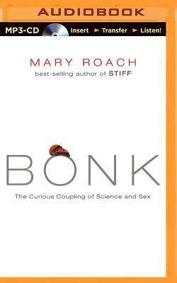 [(Bonk: The Curious Coupling of Science and Sex)] [Author: Mary Roach] published on (November, (Mary Roach Audiobooks)