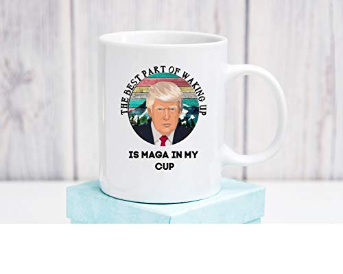 President Trump The Best Part of Waking Up Is MAGA in my Cup Coffee Mug