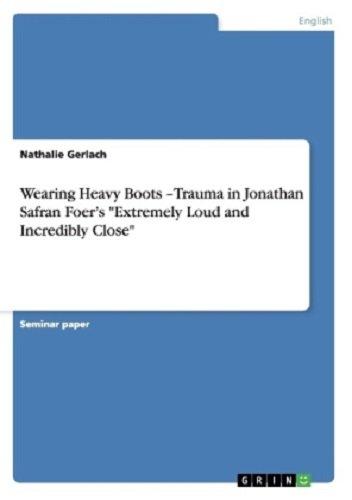 Wearing Heavy Boots -Trauma in Jonathan Safran Foer's