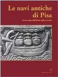 Le Navi Antiche Di Pisa : Ad un Anno Dall'inizio Delle Ricerche = the Ancient Ships of Pisa: After a Year of Work, Bruni, Stefano and Abbado, Marta, 8883041550