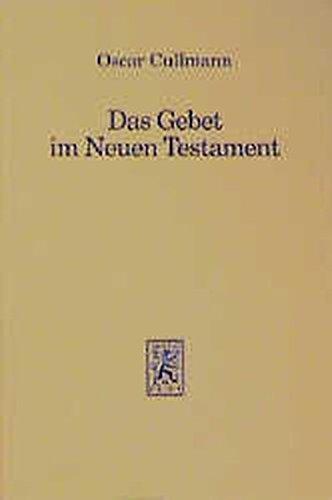 Das Gebet im Neuen Testament: Zugleich Versuch einer vom Neuen Testament aus zu erteilenden Antwort auf heutige Fragen