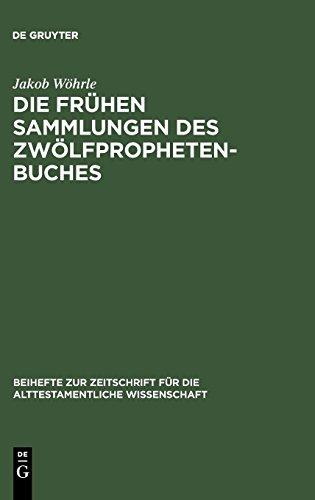 Die frühen Sammlungen des Zwölfprophetenbuches: Untersuchungen zu ihrer Entstehung und Komposition (Beihefte zur Zeitschrift für die alttestamentliche Wissenschaft) (German Edition) (Outlet Sammlung)
