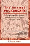 The Inspired Vocabulary : A Vocabulary-Building Devotional, Jones, P. Irene, 0982152388