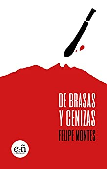 De brasas y cenizas: Monterrey. Ebooteka Felipe Montes (5/11) de [Montes, Felipe]