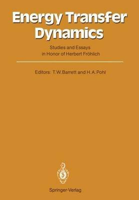 Energy Transfer Dynamics: Studies and Essays in Honor of Herbert Frohlich
