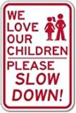 We Love Our Children - Please Slow Down Sign - 12x18