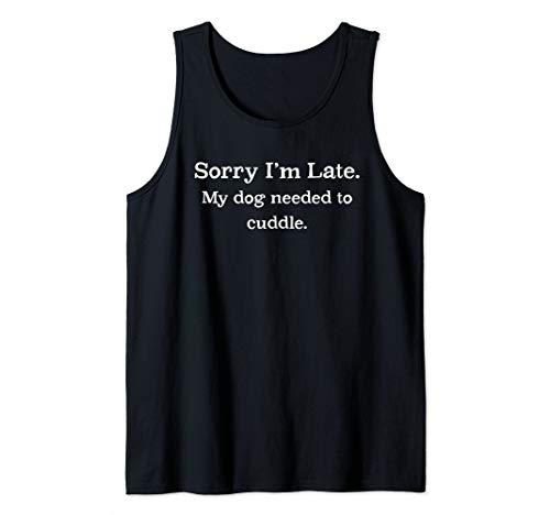 Late Excuses Dog Cuddle Shirt Dog Lover Tank Top