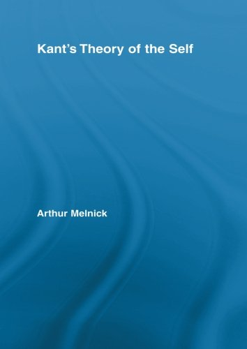 Kant's Theory Of The Self (Routledge Studies In Eighteenth Century Philosophy)