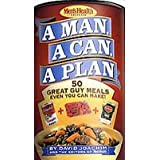 A Man A Can A Plan 100 Great Guy Meals Even You Can Make. Two Full Books In One. Contains A Man, A Can, A Plan and A Man A Can A Plan A Second Helping in one copy. Contains 100-recipes. The whole 50-recipes that are in each book. (A Man A Can A Plan and A Man A Can A Plan A Second Helping in one book.)