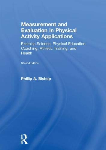 Measurement and Evaluation in Physical Activity Applications: Exercise Science, Physical Education, Coaching, Athletic Training, and Health