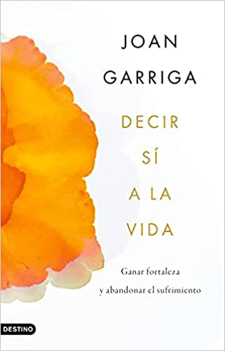 Decir sí a la vida de Joan Garriga