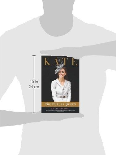 ff48ebe3b499c Kate: The Future Queen: Amazon.co.uk: Katie Nicholl: 9781602862265: Books