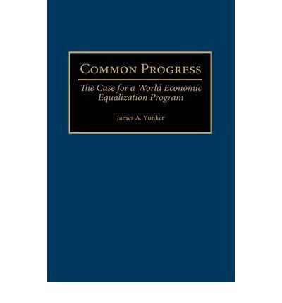Download [(Common Progress: The Case for a World Economic Equalization Program )] [Author: James A. Yunker] [May-2000] pdf