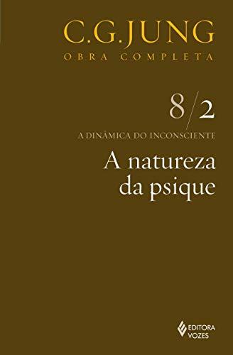 Natureza da psique Vol. 8/2: a Dinâmica do Inconsciente - Parte 2: Volume 8