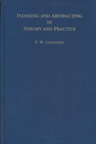 Indexing and Abstracting in Theory and Practice (Indexing And Abstracting In Theory And Practice)