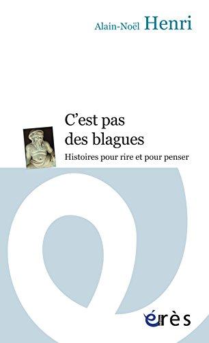 C'est pas des blagues : Histoires pour rire et pour penser Poche – 10 mai 2013 Alain-Noël Henri Erès 2749237432 Essais