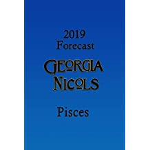 2019 Pisces Annual Forecast, by Georgia Nicols (2019 Annual Forecasts Book 12)