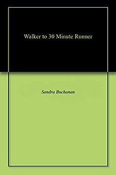 Walker to 30 Minute Runner by [Buchanan, Sandra ]