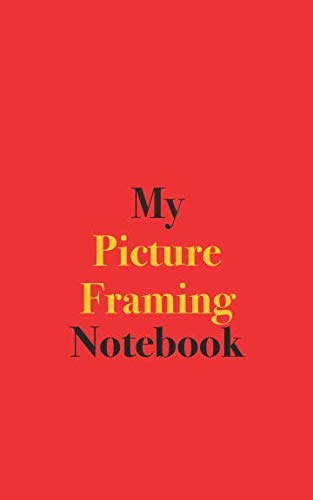 My Picture Framing Notebook: Blank Lined Notebook for Picture Framing Enthusiasts