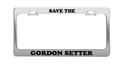 SAVE THE GORDON SETTER Supportive Funny Animal Auto License Plate Frame -  Grand General Accessories Manufacturing, SAVE 1077