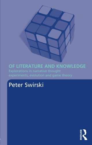 Of Literature and Knowledge: Explorations in Narrative Thought Experiments, Evolution, and Game Theory