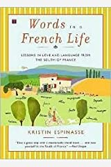 Words in a French Life: Lessons in Love and Language from the South of France by Kristin Espinasse Paperback