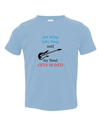 Doing Baby Thing Until Band Gets Signed Toddler Baby Kid T-Shirt Tee Light Blue 5/6T - Light Signed