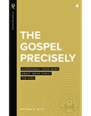 The Gospel Precisely: Surprisingly Good News About Jesus Christ the King