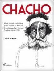 Chacho : medio siglo de revolución y guerra civil en La Rioja y la Argentina de Ángel Vicente Peñaloza : 1810-1863 PDF