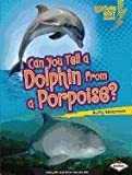 Can You Tell a Dolphin from a Porpoise?, Buffy Silverman, 0761378480