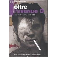 Oltre l'avenue D. Un punk a New York. 1972-1982