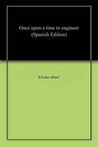 Once upon a time to engineer (Spanish Edition)