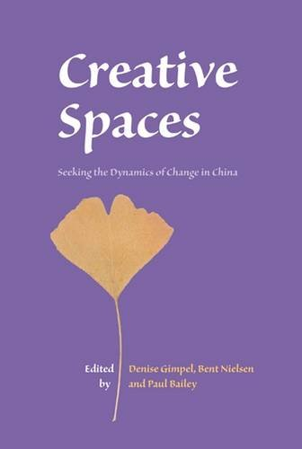 Creative Spaces: Seeking the Dynamics of Change in China (Nias Studies in Asian Topics)