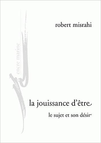 La jouissance dêtre - le sujet et son desir Encre marine: Amazon.es: Robert Misrahi: Libros en idiomas extranjeros