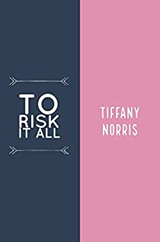 TO RISK IT ALL by [NORRIS, TIFFANY]