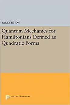 Quantum Mechanics for Hamiltonians Defined as Quadratic Forms (Princeton Series in Physics)