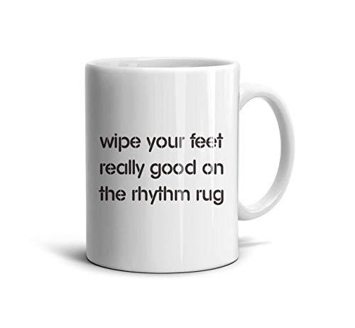 GGGRRRE Wipe Your Feet Really Good On The Rhythm Rug Coffee Mug Unique Mugs Home Decor Mug 11 oz