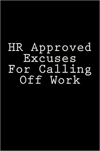 Amazon Com Hr Approved Excuses For Calling Off Work Blank Lined
