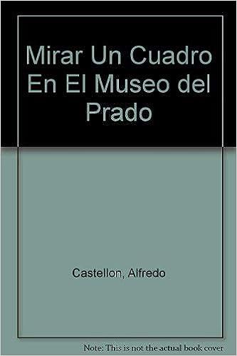 Mirar un cuadro en el Museo del Prado: Amazon.es: Alfredo ...