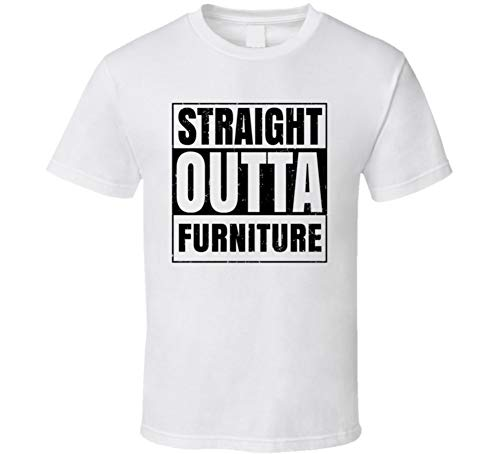 (Straight Outta Furniture Nouns Words Cool Parody T Shirt M White)