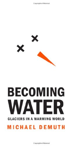 Becoming Water: Glaciers in a Warming World (Rmb Manifestos)